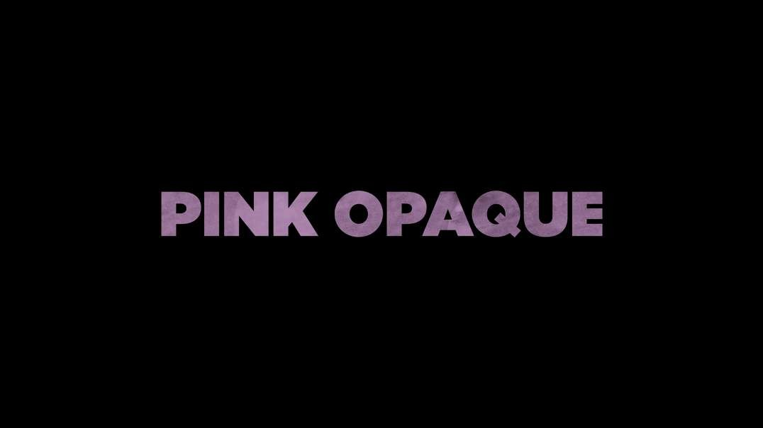 Pink Opaque Official Trailer