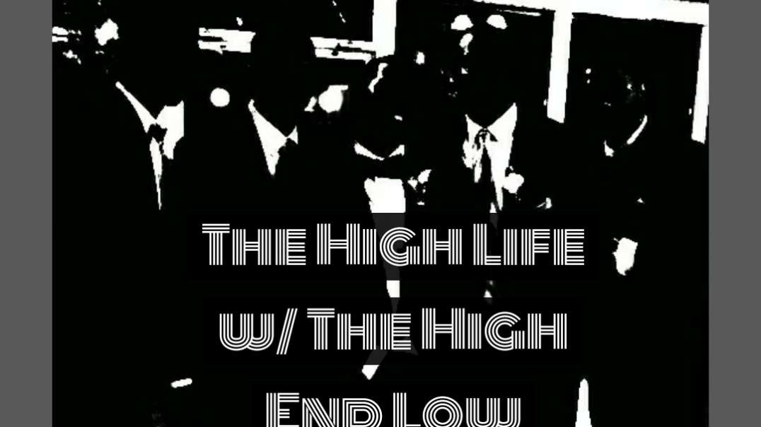 The High Life Show by The High End Low Lives: Episode 10