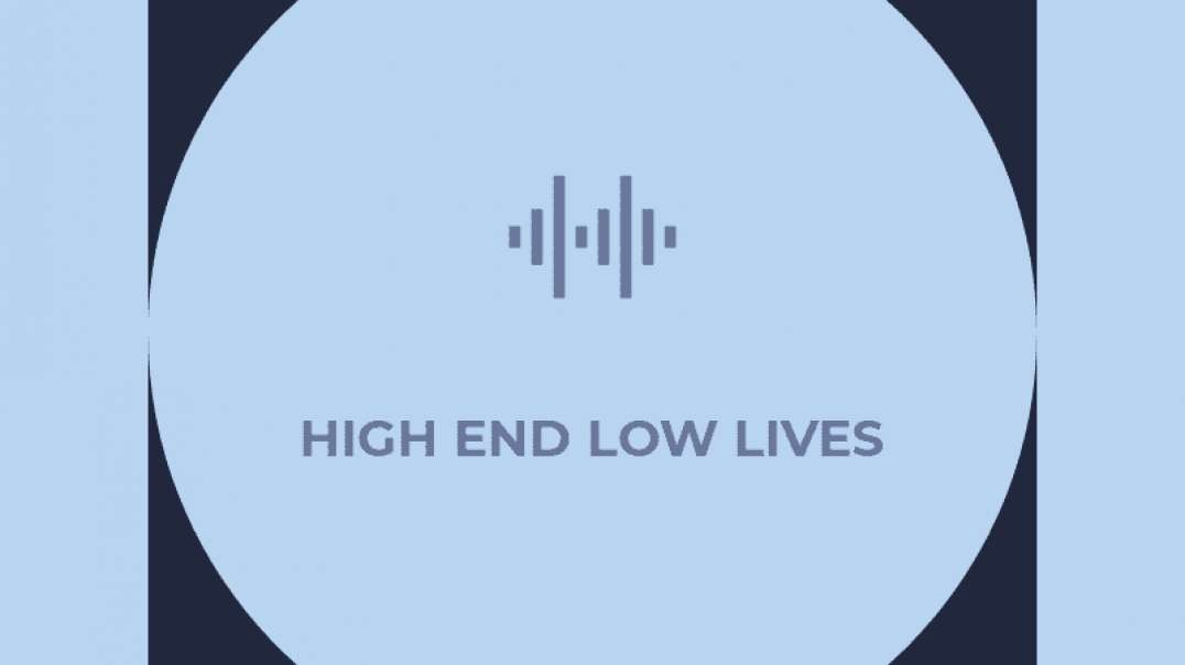 The High Life Show by The High End Low Lives:  Episode 13